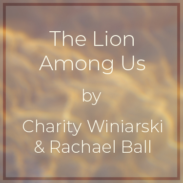 The Lion Among Us by Charity Winiarski and Rachael Ball